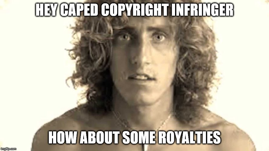 HEY CAPED COPYRIGHT INFRINGER HOW ABOUT SOME ROYALTIES | made w/ Imgflip meme maker