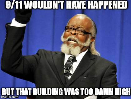 Too Damn High Meme | 9/11 WOULDN'T HAVE HAPPENED BUT THAT BUILDING WAS TOO DAMN HIGH | image tagged in memes,too damn high | made w/ Imgflip meme maker