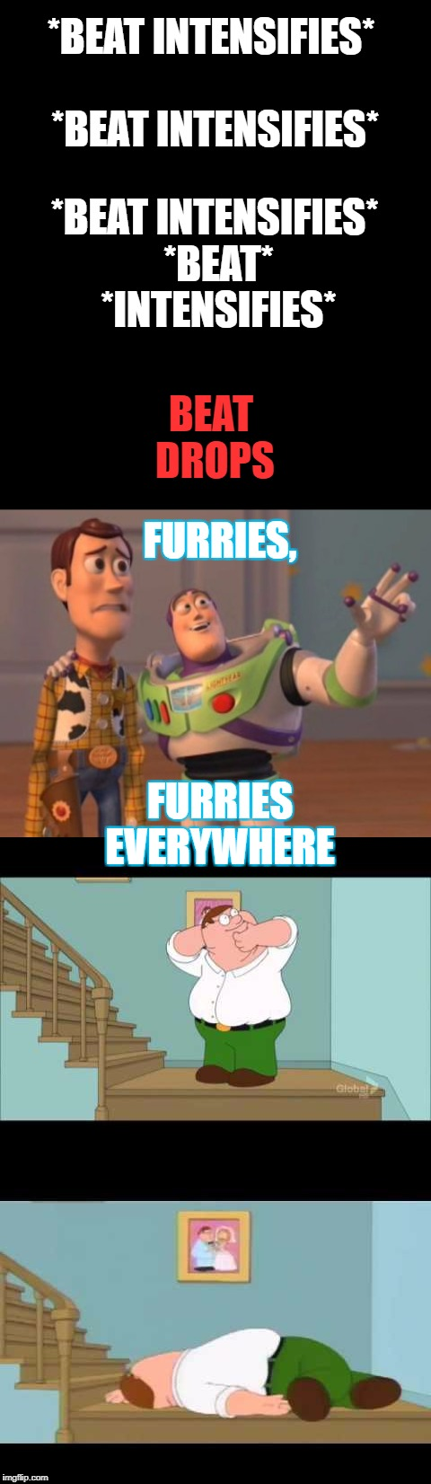 How people view the furry fandom | FURRIES, FURRIES EVERYWHERE *BEAT INTENSIFIES*           *BEAT INTENSIFIES* *BEAT INTENSIFIES* *BEAT* *INTENSIFIES* BEAT DROPS | image tagged in memes,funny,end my suffering,furries,fandom | made w/ Imgflip meme maker
