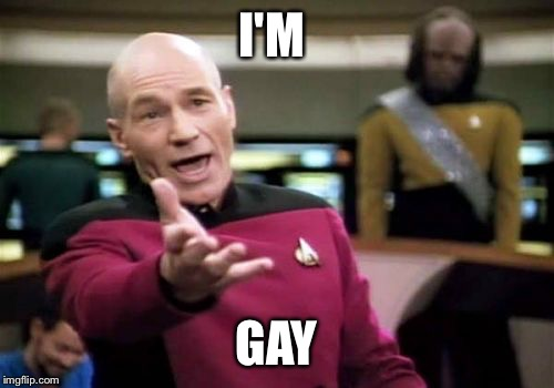 Picard Wtf Meme | I'M GAY | image tagged in memes,picard wtf | made w/ Imgflip meme maker