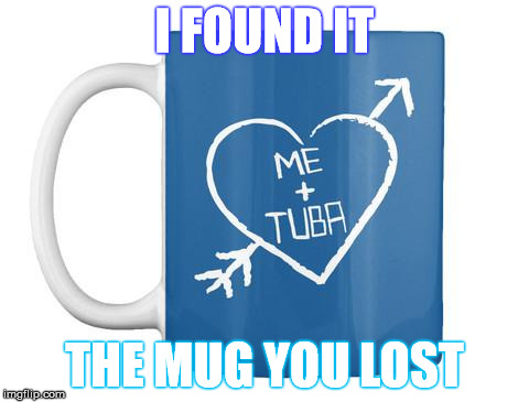 I FOUND IT THE MUG YOU LOST | made w/ Imgflip meme maker