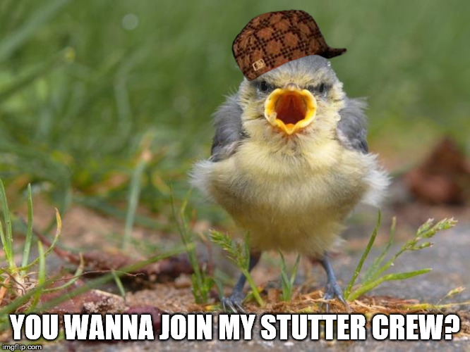 YOU WANNA JOIN MY STUTTER CREW? | made w/ Imgflip meme maker