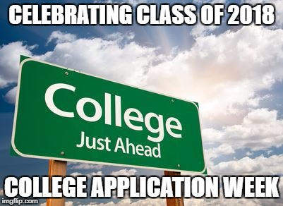CELEBRATING CLASS OF 2018 COLLEGE APPLICATION WEEK | image tagged in college prayer | made w/ Imgflip meme maker