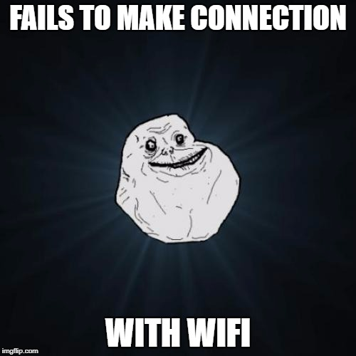 Forever Alone Meme | FAILS TO MAKE CONNECTION WITH WIFI | image tagged in memes,forever alone | made w/ Imgflip meme maker