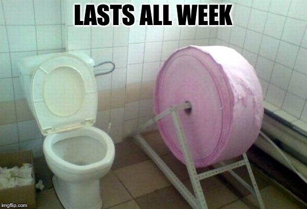 giant toilet paper | LASTS ALL WEEK | image tagged in giant toilet paper | made w/ Imgflip meme maker