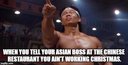 Intense Asian Boss | WHEN YOU TELL YOUR ASIAN BOSS AT THE CHINESE RESTAURANT YOU AIN'T WORKING CHRISTMAS. | image tagged in asian boss,asian,bolo yeung | made w/ Imgflip meme maker