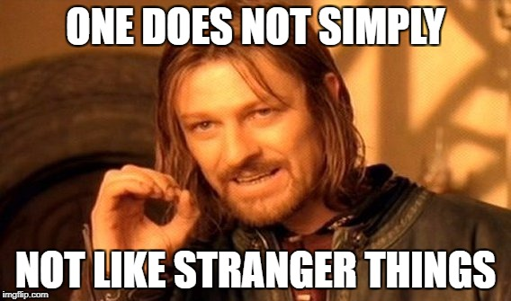 One Does Not Simply Meme | ONE DOES NOT SIMPLY NOT LIKE STRANGER THINGS | image tagged in memes,one does not simply | made w/ Imgflip meme maker