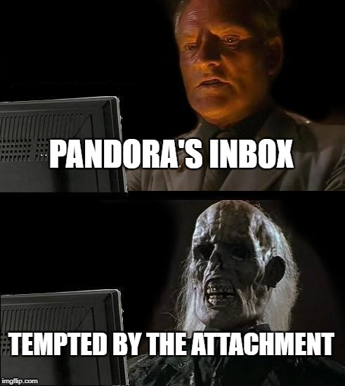 Ill Just Wait Here Meme | PANDORA'S INBOX TEMPTED BY THE ATTACHMENT | image tagged in memes,ill just wait here | made w/ Imgflip meme maker
