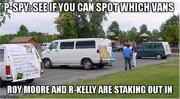 Where is Roy Moore? | P-SPY: SEE IF YOU CAN SPOT WHICH VANS ROY MOORE AND R-KELLY ARE STAKING OUT IN | image tagged in roy moore,r-kelly,p-spy,vans,park | made w/ Imgflip meme maker