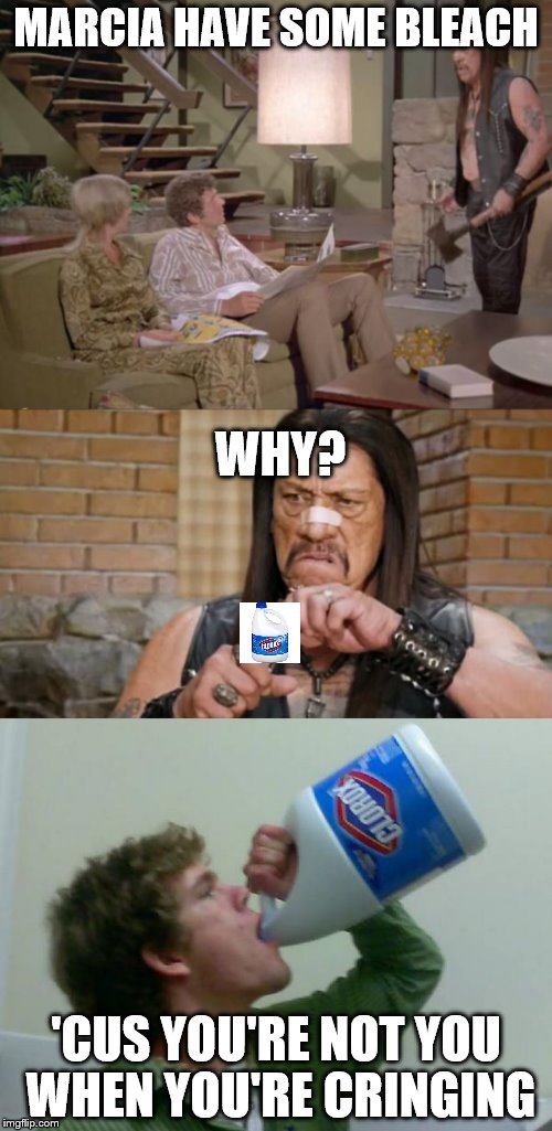 Because we all need some bleach every now and then | MARCIA HAVE SOME BLEACH 'CUS YOU'RE NOT YOU WHEN YOU'RE CRINGING WHY? | image tagged in bleach,snickers,cringe worthy | made w/ Imgflip meme maker