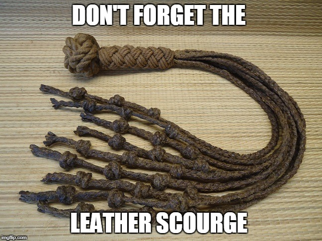 DON'T FORGET THE LEATHER SCOURGE | made w/ Imgflip meme maker