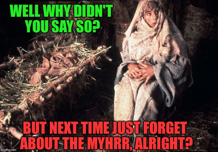 WELL WHY DIDN'T YOU SAY SO? BUT NEXT TIME JUST FORGET ABOUT THE MYHRR, ALRIGHT? | made w/ Imgflip meme maker