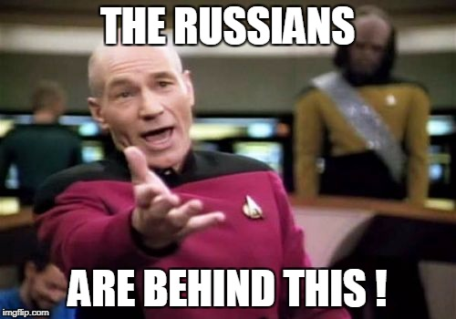 Picard Wtf Meme | THE RUSSIANS ARE BEHIND THIS ! | image tagged in memes,picard wtf | made w/ Imgflip meme maker