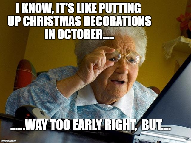 Grandma Finds The Internet Meme | I KNOW, ITu0027S LIKE PUTTING UP CHRISTMAS  DECORATIONS IN