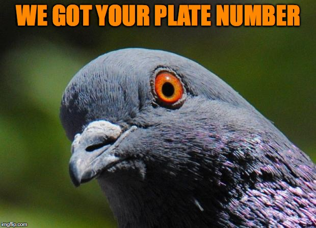 WE GOT YOUR PLATE NUMBER | made w/ Imgflip meme maker