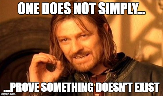 Proof? | ONE DOES NOT SIMPLY... ...PROVE SOMETHING DOESN'T EXIST | image tagged in memes,one does not simply,simple,mordor,lord of the rings | made w/ Imgflip meme maker