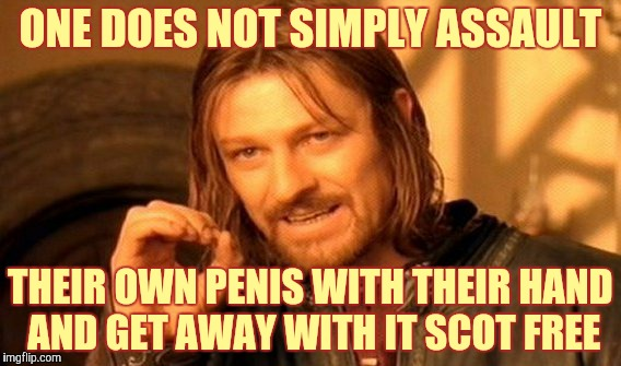 One Does Not Simply Meme | ONE DOES NOT SIMPLY ASSAULT THEIR OWN P**IS WITH THEIR HAND AND GET AWAY WITH IT SCOT FREE | image tagged in memes,one does not simply | made w/ Imgflip meme maker