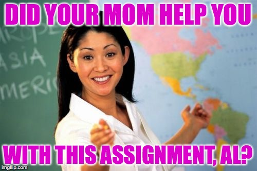 DID YOUR MOM HELP YOU WITH THIS ASSIGNMENT, AL? | made w/ Imgflip meme maker