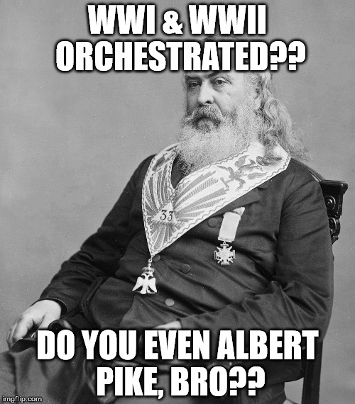 WWI & WWII ORCHESTRATED?? DO YOU EVEN ALBERT PIKE, BRO?? | image tagged in albert pike | made w/ Imgflip meme maker