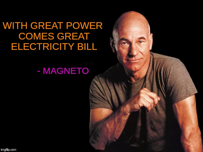 Yet Another Superman Meme. Superhero Week, a Pipe_Picasso and Madolite event Nov 12-18th. | WITH GREAT POWER COMES GREAT ELECTRICITY BILL - MAGNETO | image tagged in memes,funny,superhero week,x-men,spiderman,misquote | made w/ Imgflip meme maker