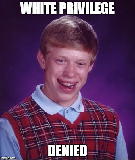 Bad Luck Brian Meme | WHITE PRIVILEGE DENIED | image tagged in memes,bad luck brian | made w/ Imgflip meme maker