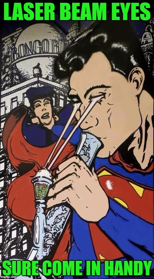 Superhero Week, a Pipe_Picasso and Madolite event Nov 12-18th. | LASER BEAM EYES SURE COME IN HANDY | image tagged in superman stoner,memes,superhero week,funny,superman,superheroes | made w/ Imgflip meme maker