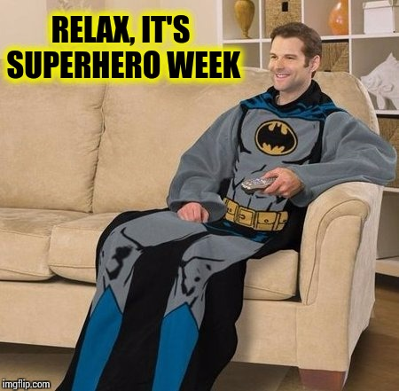 Snuggie up to Superhero Week Nov 12 - 18 A Pipe_Picasso and Madolite event | RELAX, IT'S SUPERHERO WEEK | image tagged in superhero week,pipe_picasso,madolite,batman,snuggie | made w/ Imgflip meme maker