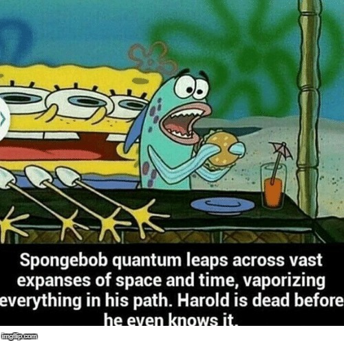 SpongeBob | image tagged in spongebob,harold,death,quantum leap | made w/ Imgflip meme maker