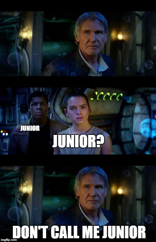 It's True All of It Han Solo Meme | JUNIOR DON'T CALL ME JUNIOR JUNIOR? | image tagged in memes,it's true all of it han solo | made w/ Imgflip meme maker