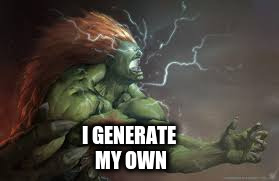 I GENERATE MY OWN | made w/ Imgflip meme maker