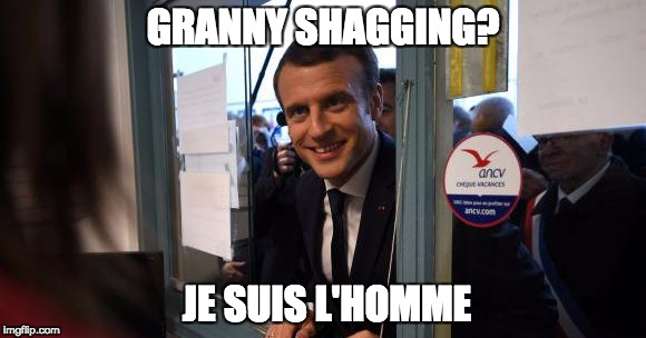 Granny shagger | GRANNY SHAGGING? JE SUIS L'HOMME | image tagged in macron,granny | made w/ Imgflip meme maker
