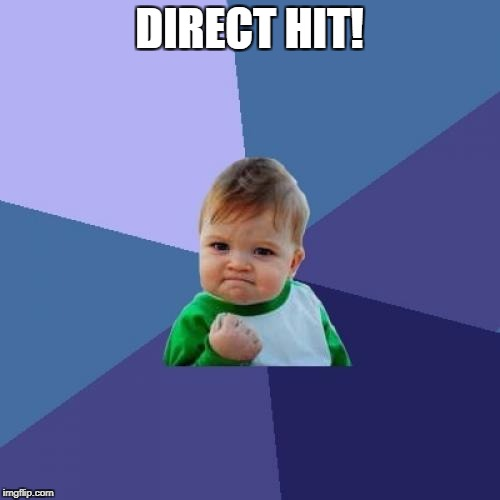 DIRECT HIT! | image tagged in memes,success kid | made w/ Imgflip meme maker