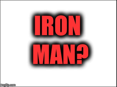 IRON MAN? | made w/ Imgflip meme maker