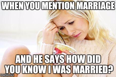 Sad single woman |  WHEN YOU MENTION MARRIAGE; AND HE SAYS HOW DID YOU KNOW I WAS MARRIED? | image tagged in crying woman eating ice cream | made w/ Imgflip meme maker