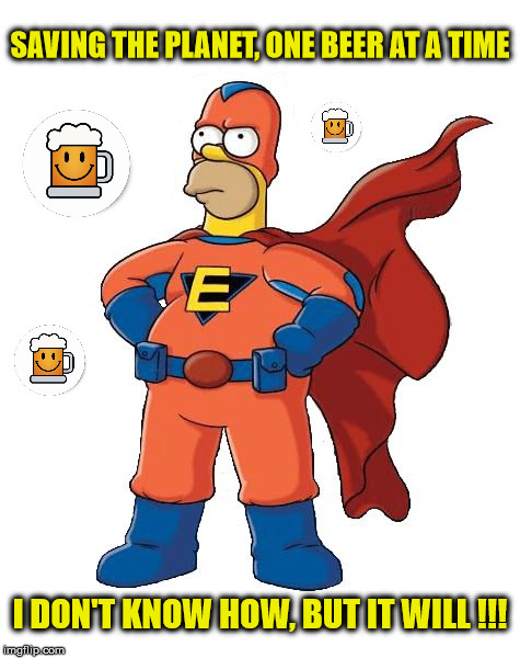 Super Homer saving the planet!!! | SAVING THE PLANET, ONE BEER AT A TIME I DON'T KNOW HOW, BUT IT WILL !!! | image tagged in super homer,memes,beer,homer simpson,superhero | made w/ Imgflip meme maker