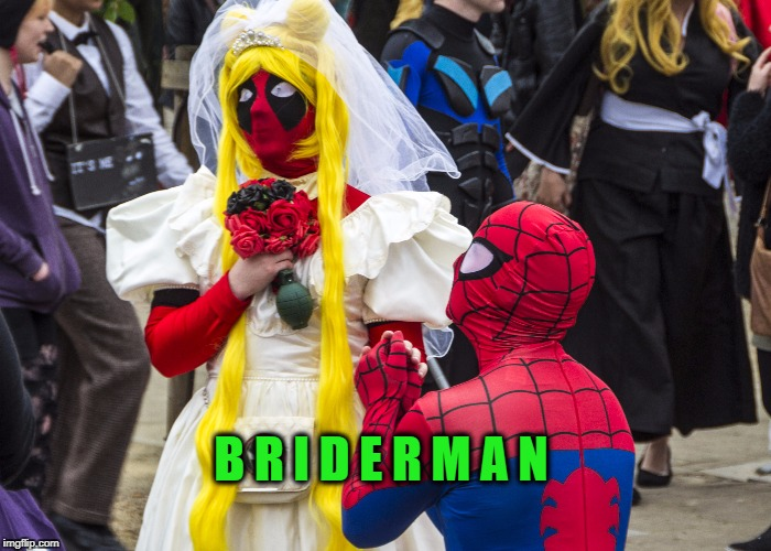 Real Superhero Commitment | B R I D E R M A N | image tagged in superhero week,spiderman,briderman,wedding,marry,bride | made w/ Imgflip meme maker