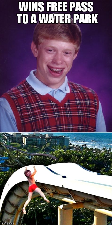 Slip slidin' away... | WINS FREE PASS TO A WATER PARK | image tagged in bad luck brian,water,parking | made w/ Imgflip meme maker