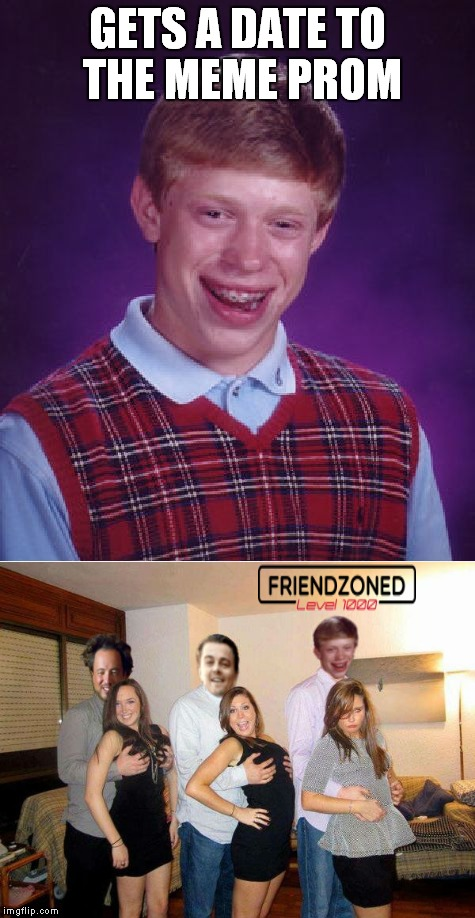 At least Leo got him a date at all.... |  GETS A DATE TO THE MEME PROM | image tagged in bad luck brian,prom,nope,friendzoned | made w/ Imgflip meme maker