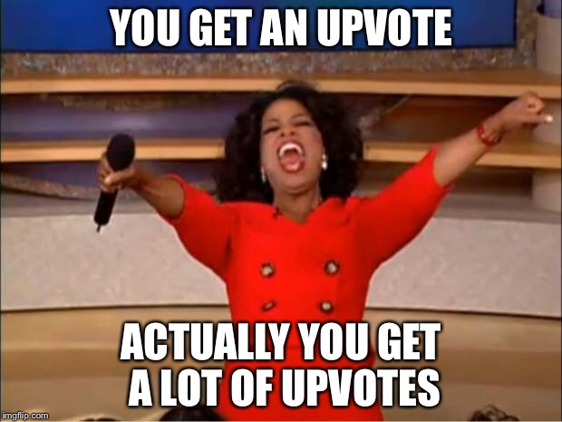 Oprah You Get A Meme | YOU GET AN UPVOTE ACTUALLY YOU GET A LOT OF UPVOTES | image tagged in memes,oprah you get a | made w/ Imgflip meme maker