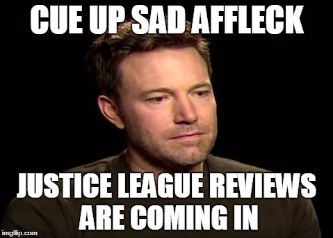 Waiting on the RT score | CUE UP SAD AFFLECK JUSTICE LEAGUE REVIEWS ARE COMING IN | image tagged in sad ben affleck,superhero week | made w/ Imgflip meme maker
