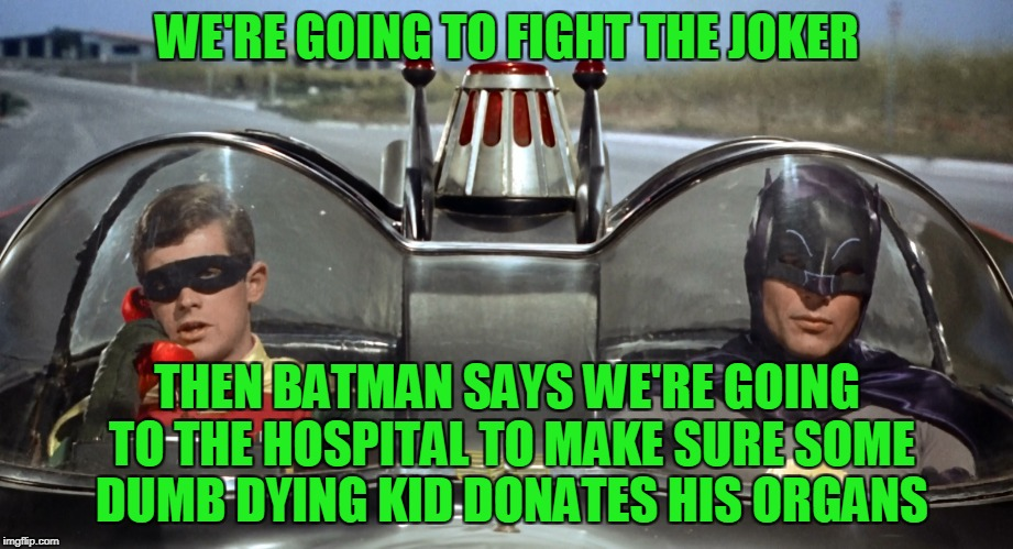 WE'RE GOING TO FIGHT THE JOKER THEN BATMAN SAYS WE'RE GOING TO THE HOSPITAL TO MAKE SURE SOME DUMB DYING KID DONATES HIS ORGANS | made w/ Imgflip meme maker