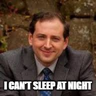 Scott Cawthon problems | I CAN'T SLEEP AT NIGHT | image tagged in scott cawthon | made w/ Imgflip meme maker