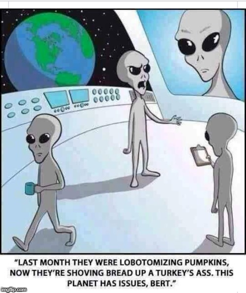 Why Aliens Won't Talk To Us | image tagged in aliens | made w/ Imgflip meme maker