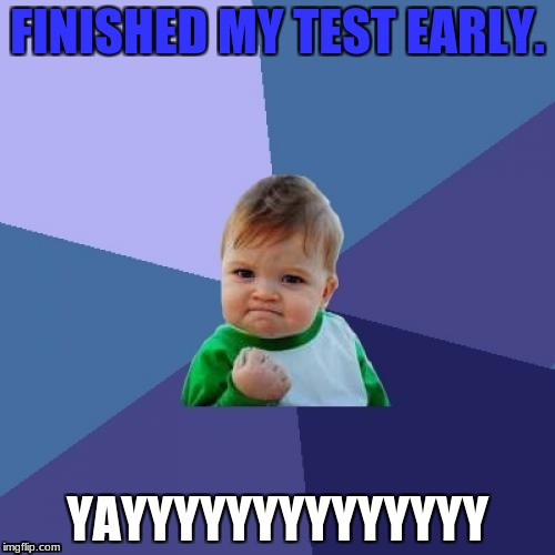 Success Kid Meme | FINISHED MY TEST EARLY. YAYYYYYYYYYYYYYY | image tagged in memes,success kid | made w/ Imgflip meme maker