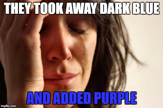 Color Change | THEY TOOK AWAY DARK BLUE AND ADDED PURPLE | image tagged in memes,first world problems,imgflip mods,colors,change | made w/ Imgflip meme maker