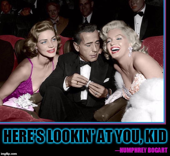 Bogie & Bacall... and Marilyn | ─HUMPHREY BOGART HERE'S LOOKIN' AT YOU, KID | image tagged in vince vance,key largo,marilyn monroe,lauren bacall,humphrey bogart,resistance is futile | made w/ Imgflip meme maker