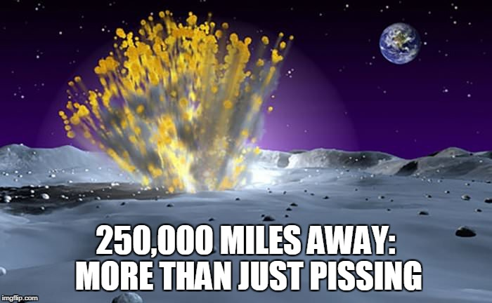 250,000 MILES AWAY: MORE THAN JUST PISSING | made w/ Imgflip meme maker