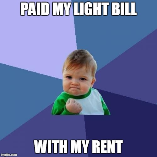 Success Kid Meme | PAID MY LIGHT BILL WITH MY RENT | image tagged in memes,success kid | made w/ Imgflip meme maker