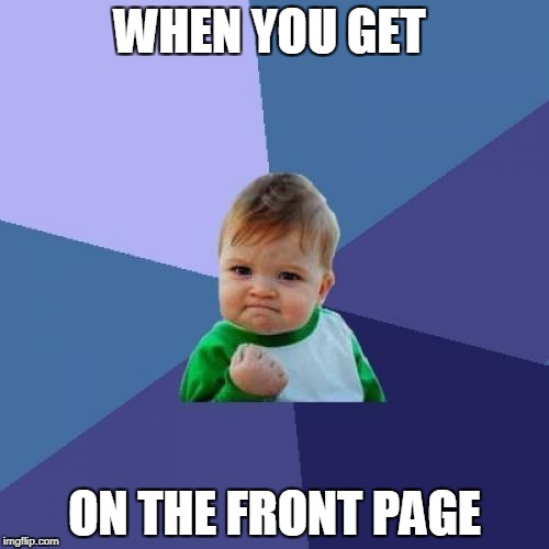 Success Kid Meme | WHEN YOU GET ON THE FRONT PAGE | image tagged in memes,success kid | made w/ Imgflip meme maker