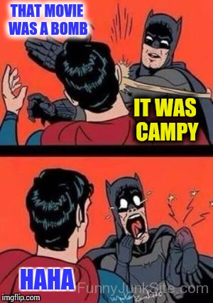 THAT MOVIE WAS A BOMB HAHA IT WAS CAMPY | made w/ Imgflip meme maker